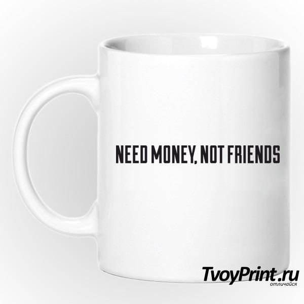 Кружка NEED MONEY, NOT FRIENDS
