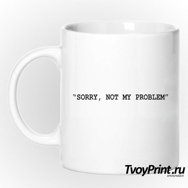 Кружка SORRY, NOT MY PROBLEM
