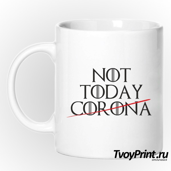 Кружка Not TODAY CORONA
