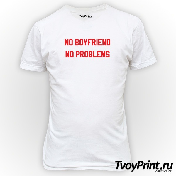 Футболка no boyfriend no problem